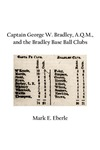 Captain George W. Bradley, A.Q.M., and the Bradley Base Ball Clubs by Mark E. Eberle