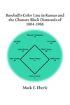 Baseball's Color Line in Kansas andthe Chanute Black Diamonds of 1904–1906 by Mark E. Eberle
