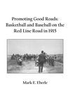 Promoting Good Roads: Basketball and Baseball on the Red Line Road in 1915 by Mark E. Eberle