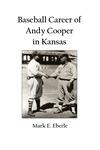 Baseball Career of Andy Cooper in Kansas by Mark E. Eberle