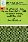 The Climate of Hays, Kansas, from 1867 to 1999: Variability, Trends, and Influences by John Heinrichs