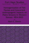 Homogenization of Fish Faunas and Concurrent Anthropogenic Impacts on Plains Streams in Western Kansas: 1854–2003 by Mark E. Eberle